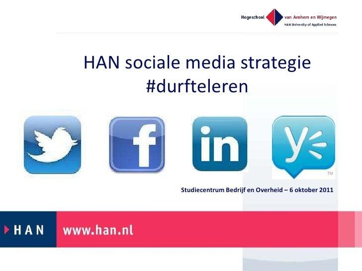 HAN sociale media strategie #durfteleren<br />Studiecentrum Bedrijf en Overheid – 6 oktober 2011 <br />