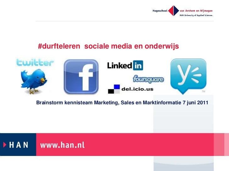 #durfteleren sociale media en onderwijsBrainstorm kennisteam Marketing, Sales en Marktinformatie 7 juni 2011