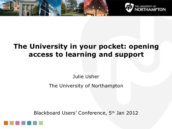The University in your pocket: opening access to learning and support <ul><li>Julie Usher </li></ul><ul><li>The University...
