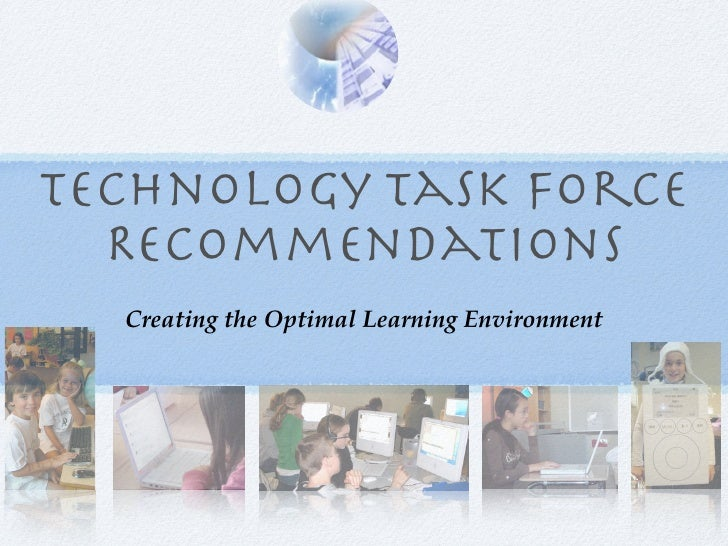 Technology Task Force   Recommendations   Creating the Optimal Learning Environment
