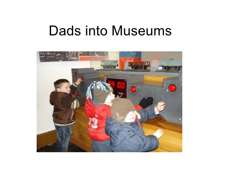 Dads into Museums