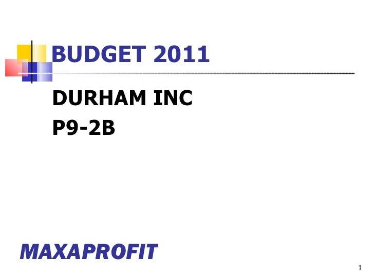 BUDGET 2011 <ul><li>DURHAM INC </li></ul><ul><li>P9-2B </li></ul>MAXAPROFIT