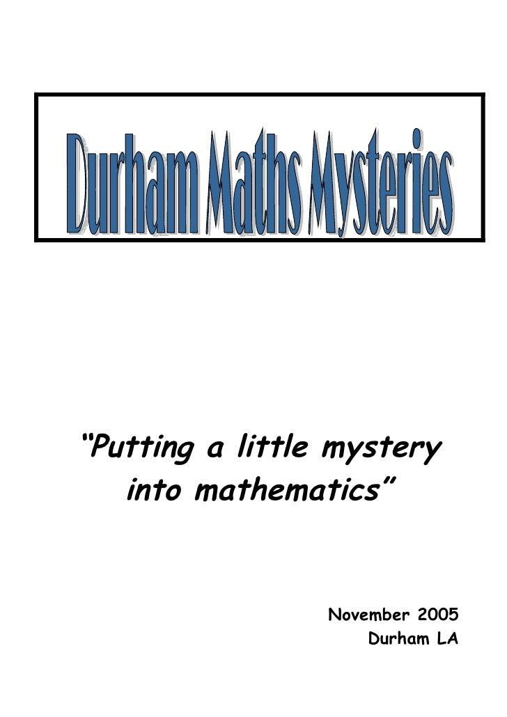 """Putting a little mystery   into mathematics""                 November 2005                     Durham LA"