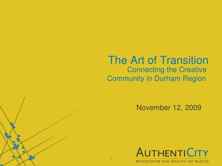 The Art of Transition Connecting the Creative  Community in Durham Region   November 12, 2009