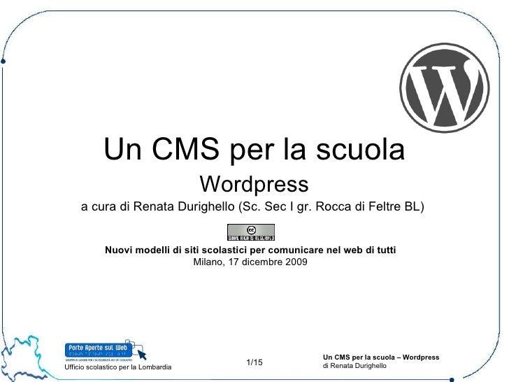 Un CMS per la scuola Wordpress a cura di Renata Durighello (Sc. Sec I gr. Rocca di Feltre BL)  Nuovi modelli di siti scola...