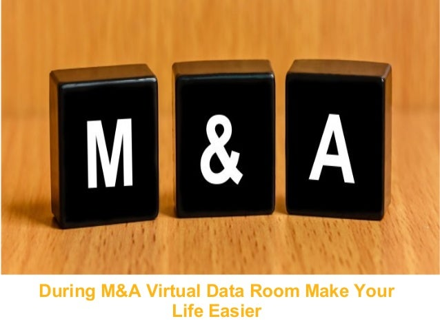 During M&A Virtual Data Room Make Your Life Easier