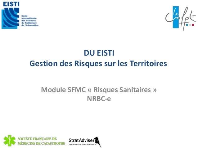 DU EISTI  Gestion des Risques sur les Territoires  Module SFMC « Risques Sanitaires »  NRBC-e