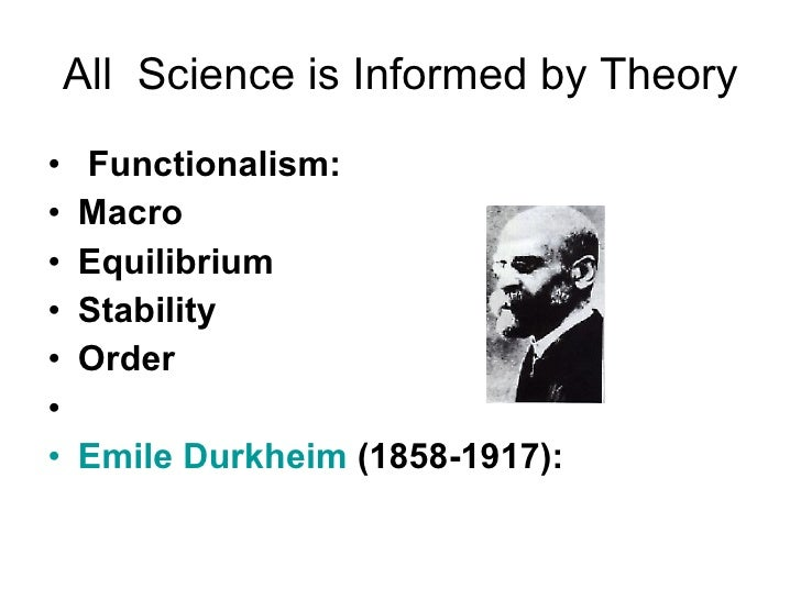 durkenheim functionalist 2011-4-30 the writings of another french writer, emile durkheim have had a more lasting impact on modern sociology than those of comte indeed, he became the pioneer in giving sociology the status of a science and it's our method of study.