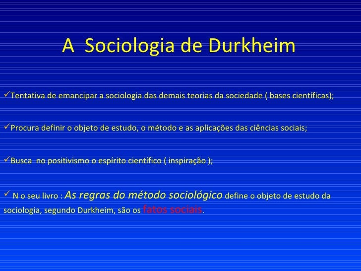 A  Sociologia de Durkheim <ul><li>Tentativa de emancipar a sociologia das demais teorias da sociedade ( bases científicas)...