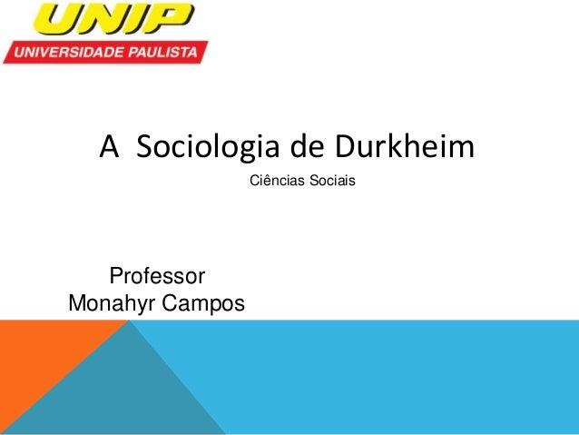 A Sociologia de Durkheim  Professor  Monahyr Campos  Ciências Sociais