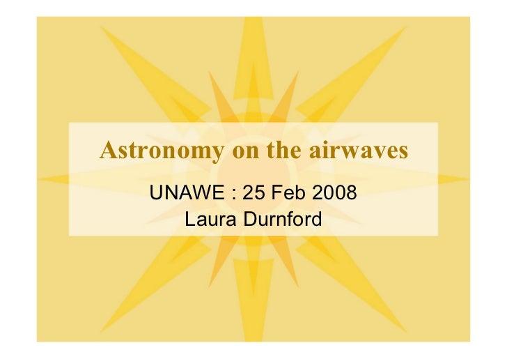 Astronomy on the airwaves    UNAWE : 25 Feb 2008      Laura Durnford