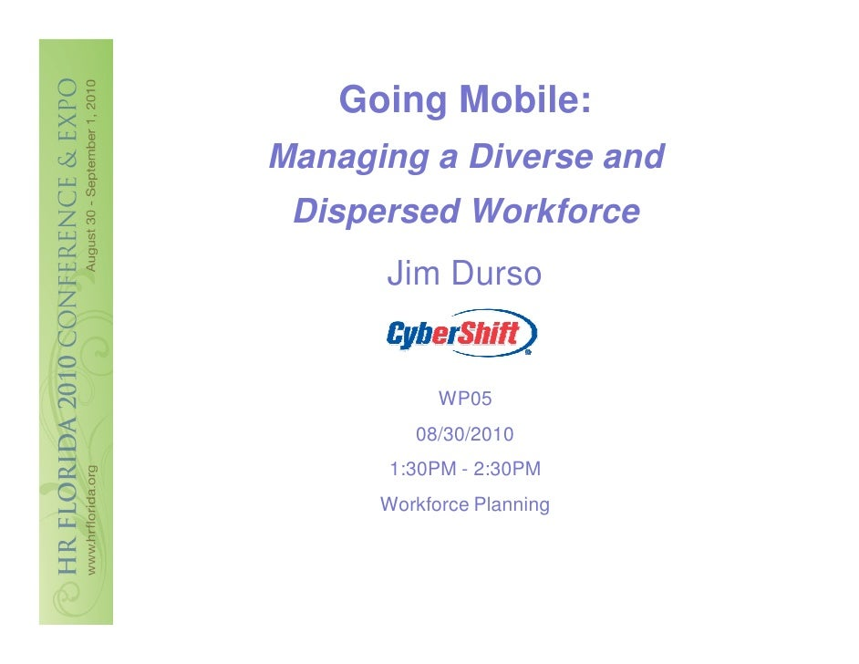 Going Mobile: Managing a Diverse and  Dispersed Workforce       Jim Durso               WP05          08/30/2010       1:3...