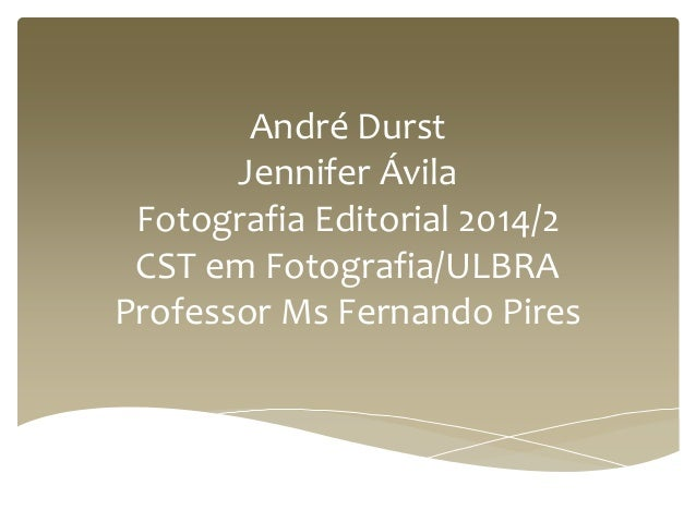 André Durst  Jennifer Ávila  Fotografia Editorial 2014/2  CST em Fotografia/ULBRA  Professor Ms Fernando Pires