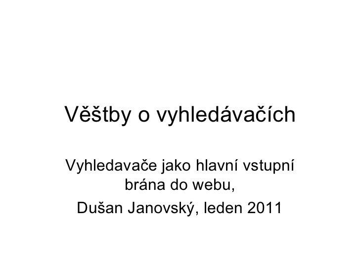 Věštby o vyhledávačích Vyhledavače jako hlavní vstupní brána do webu, Dušan Janovský, leden 2011