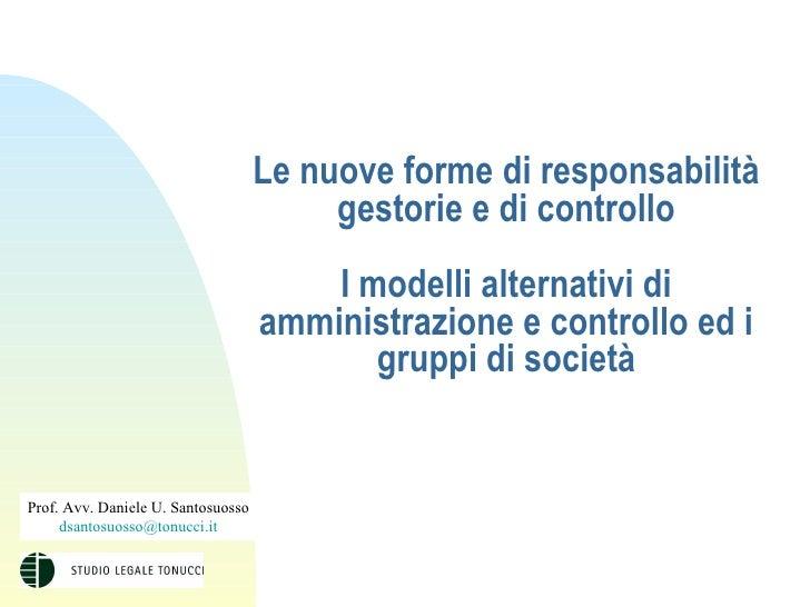 Le nuove forme di responsabilità gestorie e di controllo I modelli alternativi di amministrazione e controllo ed i gruppi ...