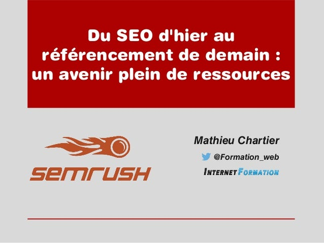 Du SEO d'hier au référencement de demain : un avenir plein de ressources Mathieu Chartier @Formation_web