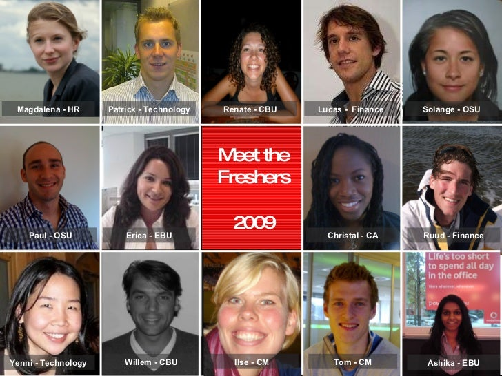 Meet the Freshers 2009 Patrick - Technology Renate - CBU Lucas -  Finance Solange - OSU Paul - OSU Erica - EBU Christal - ...