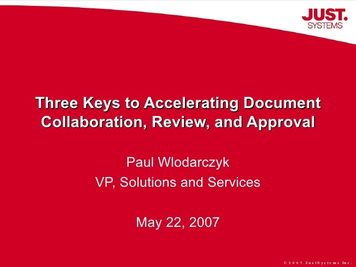 Three Keys to Accelerating Document Collaboration, Review, and Approval Paul Wlodarczyk VP, Solutions and Services May 22,...