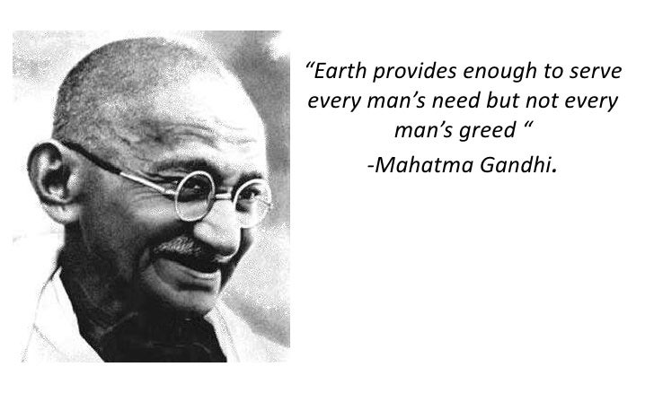 """Earth provides enough to serve every man's need but not every man's greed ""-Mahatma Gandhi.<br />"
