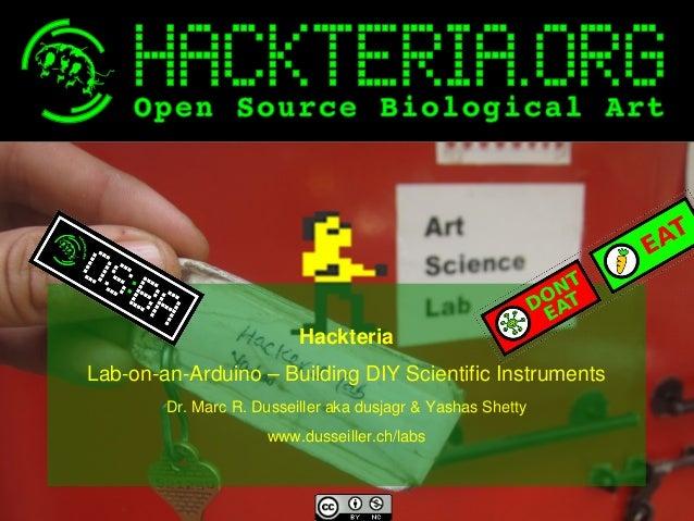Hackteria LabonanArduino–BuildingDIYScientificInstruments Dr.MarcR.Dusseillerakadusjagr&YashasShetty w...