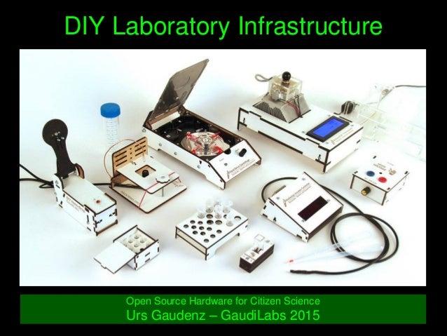 DIYLaboratoryInfrastructure OpenSourceHardwareforCitizenScience UrsGaudenz–GaudiLabs2015
