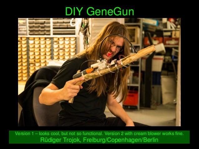 DIYGeneGun Version1–lookscool,butnotsofunctional.Version2withcreamblowerworksfine. RüdigerTrojok,Fre...