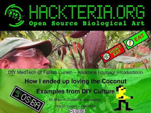DIYMedTech@FablabLuzern–Hackteria|dusjagrintroductioon HowIendeduplovingtheCoconut ExamplesfromDIYCu...