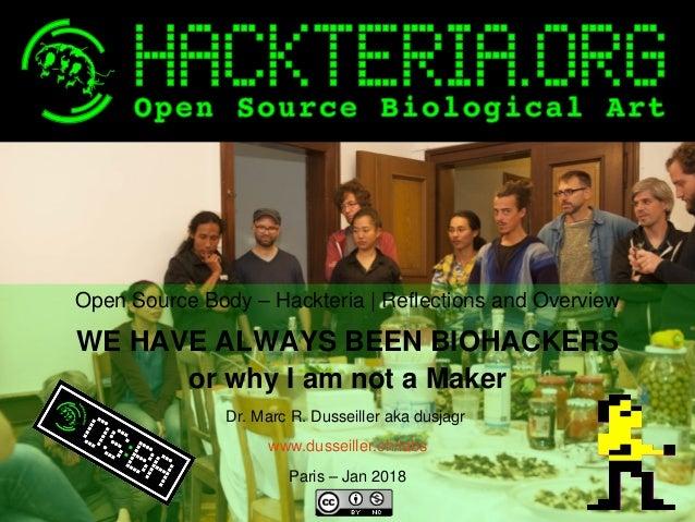 OpenSourceBody–Hackteria|ReflectionsandOverview WEHAVEALWAYSBEENBIOHACKERS orwhyIamnotaMaker Dr.Mar...