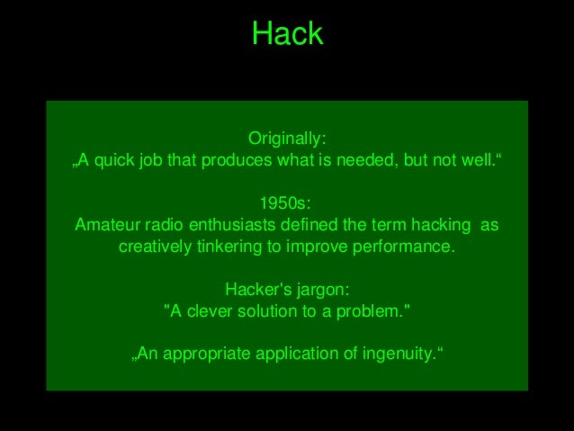 "Hack Originally: ""Aquickjobthatproduceswhatisneeded,butnotwell."" 1950s: Amateurradioenthusiastsdefinedt..."
