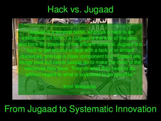 "Hackvs.Jugaad ""Jugaadisasurvivaltactic,whereasahackisan intellectualartform;i.e.Jugaadisthewileof..."