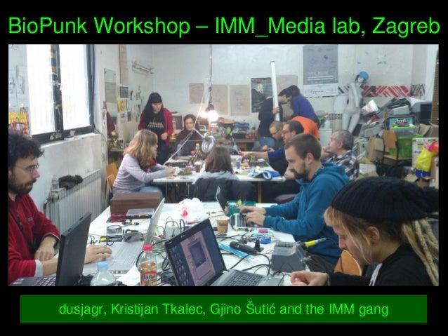 BioPunkWorkshop–IMM_Medialab,Zagreb dusjagr,KristijanTkalec,GjinoŠutićandtheIMMgang