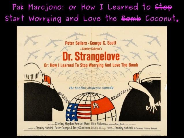 Pak Marcjono: or How I Learned toPak Marcjono: or How I Learned to StopStop Start Worrying and Love theStart Worrying ...