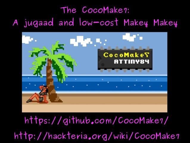 The CocoMake7:The CocoMake7: A jugaad and low-cost Makey MakeyA jugaad and low-cost Makey Makey https://github.com/Coc...