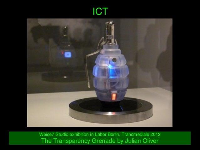 ICT Weise7StudioexhibitioninLaborBerlin,Transmediale2012 TheTransparencyGrenadebyJulianOliver