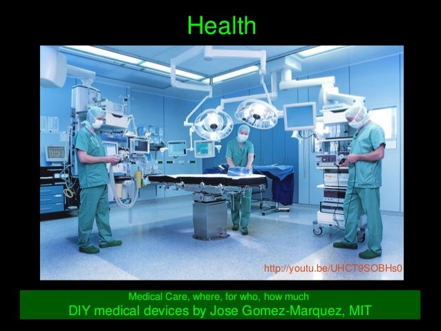 Health MedicalCare,where,forwho,howmuch DIYmedicaldevicesbyJoseGomezMarquez,MIT http://youtu.be/UHCT9SOB...