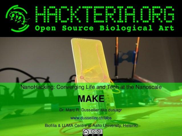NanoHacking:ConvergingLifeandTechattheNanoscale  MAKE Dr.MarcR.Dusseillerakadusjagr www.dusseiller.ch/labs  ...