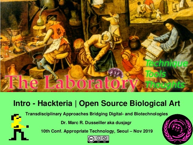 Intro ­ Hackteria | Open Source Biological Art Transdisciplinary Approaches Bridging Digital­ and Biotechnologies Dr. ...