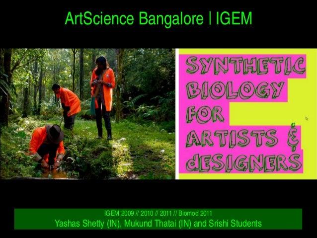ArtScienceBangalore IGEM IGEM2009//2010//2011//Biomod2011 YashasShetty(IN),MukundThatai(IN)andSrishi...