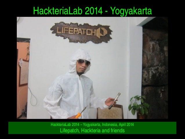 HackteriaLab2014Yogyakarta HackteriaLab2014–Yogyakarta,Indonesia,April2014 Lifepatch,Hackteriaandfriends