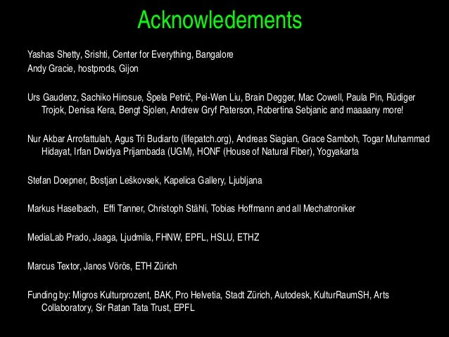 Acknowledements YashasShetty,Srishti,CenterforEverything,Bangalore AndyGracie,hostprods,Gijon UrsGaudenz,Sachik...