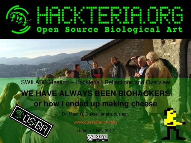 SWILABS Meeting – Hackteria | Reflections and Overview WE HAVE ALWAYS BEEN BIOHACKERS or how I ended up making cheese ...