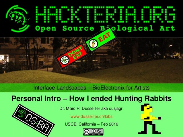 InterfaceLandscapes–BioElectronixforArtists PersonalIntro–HowIendedHuntingRabbits Dr.MarcR.Dusseillera...