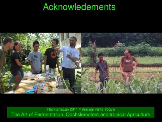 Acknowledements HackteriaLab2011//dusjagrvisitsYogya TheArtofFermentation,OechslemetersandtropicalAgriculture