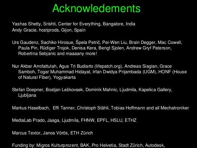 Acknowledements YashasShetty,Srishti,CenterforEverything,Bangalore,India AndyGracie,hostprods,Gijon,Spain UrsG...