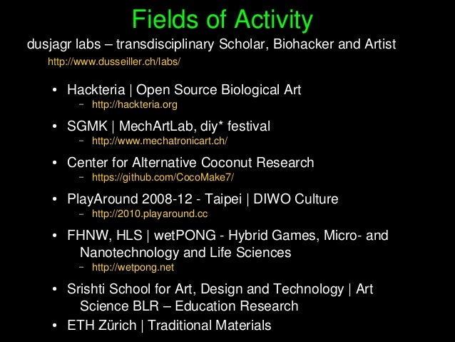 FieldsofActivity dusjagrlabs–transdisciplinaryScholar,BiohackerandArtist http://www.dusseiller.ch/labs/ ● Hackt...