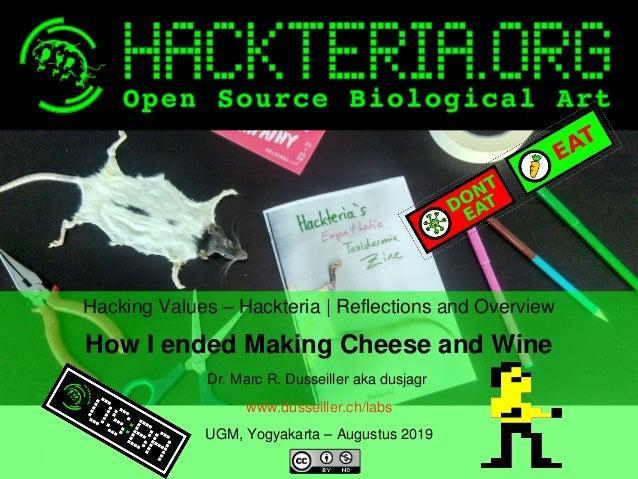 HackingValues–Hackteria ReflectionsandOverview HowIendedMakingCheeseandWine Dr.MarcR.Dusseillerakadu...