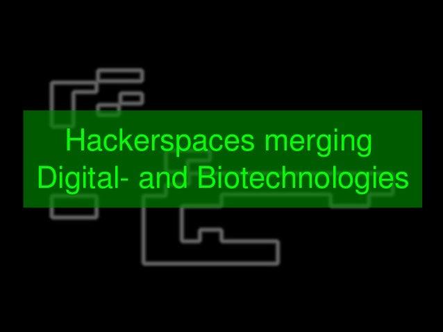 Hackerspacesmerging DigitalandBiotechnologies