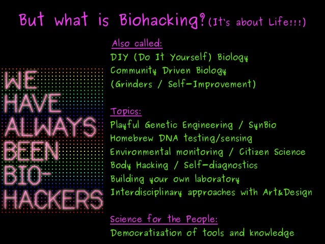 But what is Biohacking?But what is Biohacking?(It's about Life!!!)(It's about Life!!!) Also called:Also called: DIY (D...
