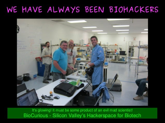 WE HAVE ALWAYS BEEN BIOHACKERSWE HAVE ALWAYS BEEN BIOHACKERS It'sglowing!Itmustbesomeproductofanevilmadscie...