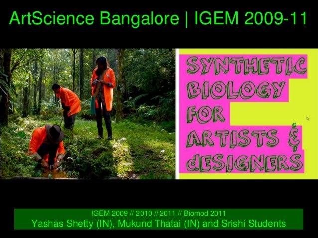 ArtScienceBangalore|IGEM200911 IGEM2009//2010//2011//Biomod2011 YashasShetty(IN),MukundThatai(IN)an...